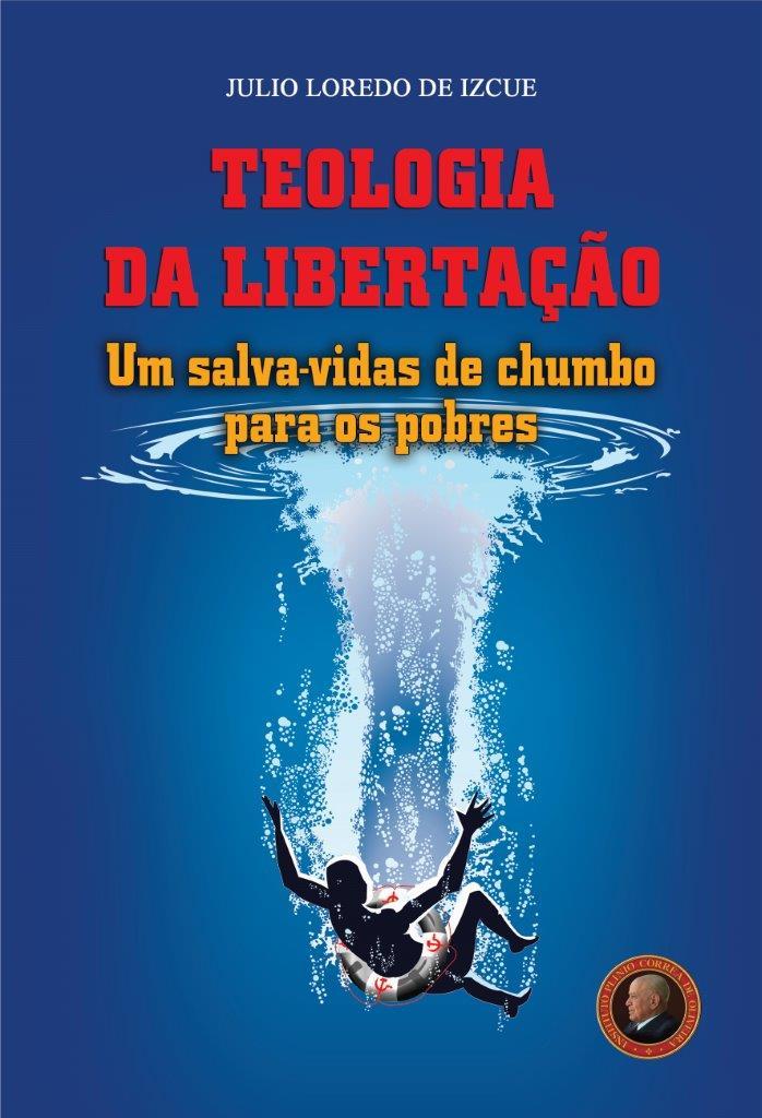 Teologia da Libertação – Um salva-vidas de chumbo para os pobres