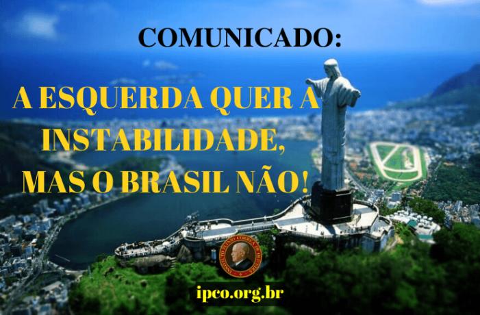 A esquerda quer a instabilidade, mas o Brasil não!